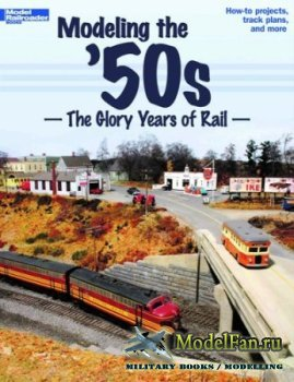 Modeling the '50s. The Glory Years of Rail