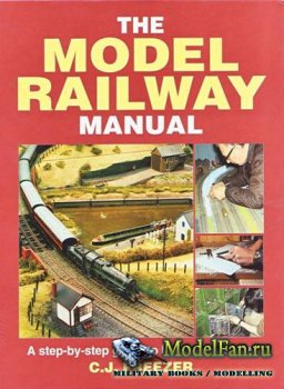 The Model Railway Manual: A Step by Step Guide to Building a Layout (С.J. F ...