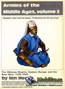 Armies of the Middle Ages, volume 2  - The Ottoman Empire, Eastern Europe a ...