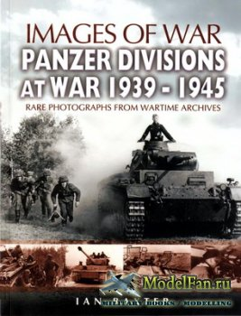 Images of War - Panzer Divisions at War 1939-1945 (Ian Baxter)