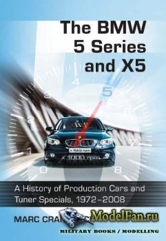 The BMW 5 Series and X5. A History of Production Cars and Tuner Specials, 1972 - 2008 (Marc Cranswick)
