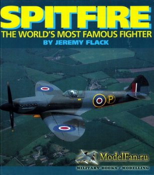 Spitfire. The World's Most Famous Fighter (Jeremy Flack)