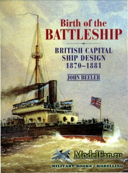 Birth of the Battleship. British Capital Ship Design 1870-1881 (John Beeler ...