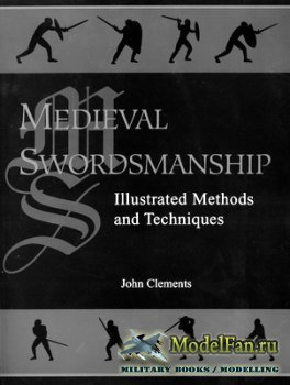 Medieval Swordsmanship - Illustrated Methods and Techniques (John Clements)