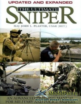 The Ultimate Sniper: An Advanced Training Manual for Military and Police Sn ...