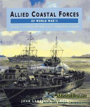 Allied Coastal Forces of World War II - Volume I: Fairmile Designs and US S ...