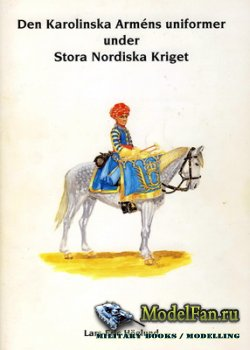 The Uniformes of the Swedish Army in the Great Northern War (Lars-Eric Hoglund)