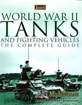 World War II Tanks and Fighting Vehicles - The Complete Guide (Leland Ness)