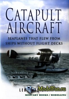 Catapult Aircraft. Seaplanes that Flew from Ships without Flight Decks
