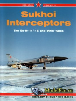 Red Star Vol.16 - Sukhoi Interceptors: The Su-9/-11/-15 and other types