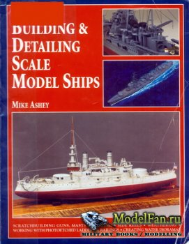 Building & Detailing Scale Model Ships (Mike Ashey)