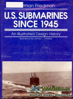 U.S. Submarines Since 1945. An Illustrated Design History (Norman Friedman)
