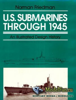 U.S. Submarines Through 1945. An Illustrated Design History (Norman Friedma ...