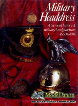 Military Headdress. A Pictorial History of Military Headgear from 1660 to 1 ...