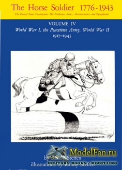 The Horse Soldier 1776-1943 (Volume IV) The United States Cavalryman: His U ...