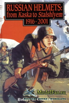 Russian Helmets: from Kaska to Stalshlyem 1916-2001 (Robert W. Clawson)