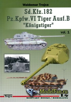 Trojca 12 - Sd.Kfz.182 Pz.Kpfw.VI Tiger Ausf.B ''Koenigstiger'' vol.1