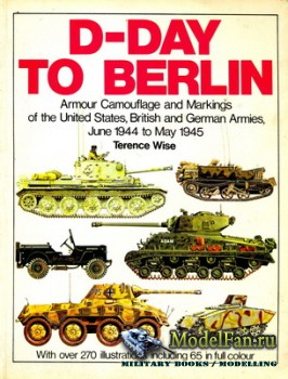D-Day to Berlin: Armour Camouflage and Markings 1944-1945 (Terence Wise)