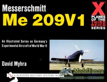 Schiffer Publishing - X-Planes of the Third Reich - Messerschmitt Me 209 V- ...
