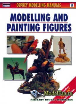 Osprey - Modelling Manuals 8 - Modelling and Painting Figures