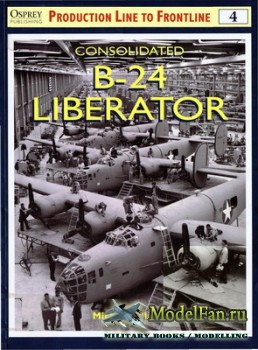 Osprey - Production Line to Frontline 4 - Consolidated B-24 Liberator
