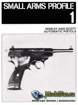 Small Arms Profile 1 - Webley and Scott Automatic Pistols