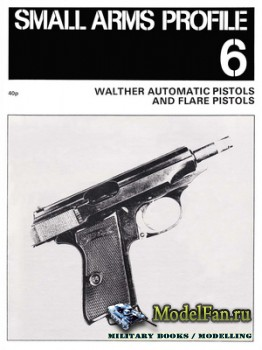 Small Arms Profile 6 - Walther Automatic Pistols and Flare Pistols