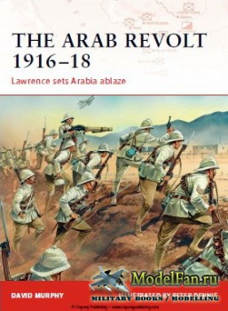 Osprey - Campaign 202 - The Arab Revolt 1916-18. Lawrence sets Arabia Ablaze