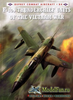 Osprey - Combat Aircraft 84 - F-105 Thunderchief Units of the Vietnam War