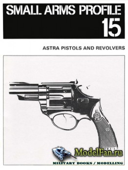 Small Arms Profile 15 - Astra Pistols and Revolvers