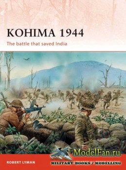 Osprey - Campaign 229 - Kohima 1944: The Battle that Saved India