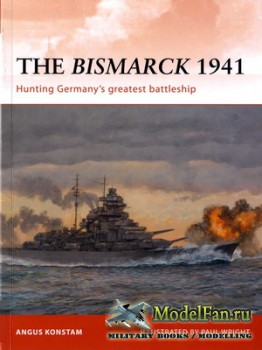 Osprey - Campaign 232 - The Bismarck 1941: Hunting Germany's Greatest Batt ...