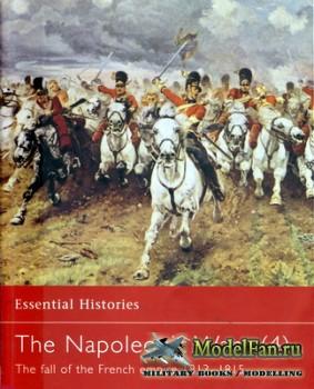 Osprey - Essential Histories 39 - The Napoleonic Wars (4). The Fall of the  ...