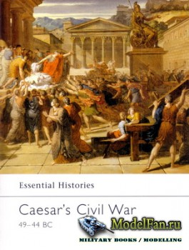 Osprey - Essential Histories 42 - Caesar's Civil War 49-44 BC