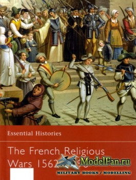 Osprey - Essential Histories 47 - The French Religious Wars 1562-1598