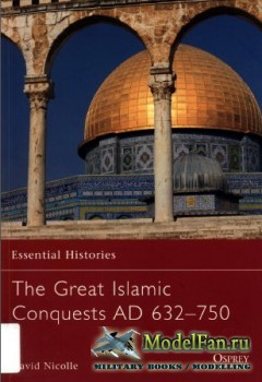Osprey - Essential Histories 71 - The Great Islamic Conquests AD 632-750