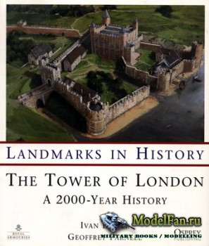 Osprey - General Military - Landmarks In History. The Tower of London: A 2000-Year History