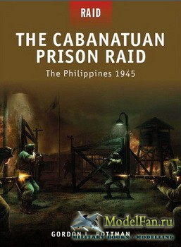 Osprey - Raid 3 - The Cabanatuan Prison Raid: The Philippines 1945