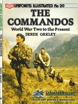 Uniforms Illustrated №20 - The Commandos: World War Two to the Present (Derek Oakley)
