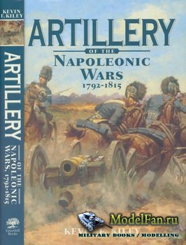 Artillery of the Napoleonic Wars 1792-1815 (Kevin F.Kiley)