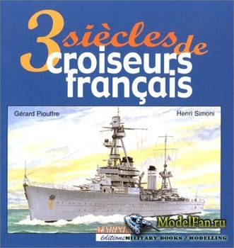 Trois Siecles de Croiseurs Francais (Gerard Piouffre)
