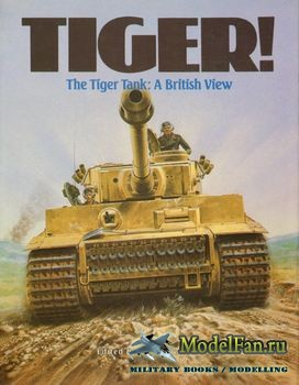 Tiger! The Tiger Tank: A British View (David Fletcher)