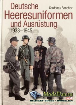 Deutsche Heeresuniformen und Ausrustung 1933-1945 (Cardona/Sanchez)