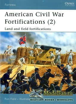 Osprey - Fortress 38 - American Civil War Fortifications (2). Land and Fiel ...