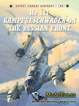 Osprey - Combat Aircraft 100 - He 111 Kampfgeschwader on the Russian Front