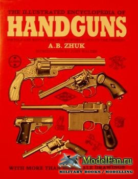 The Illustrated Encyclopedia of Handguns  (A. B. Zhuk)