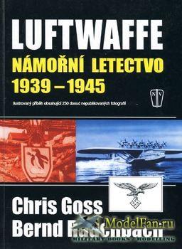 Luftwaffe Namorni Letectvo 1939-1945 (Chris Goss; Bernd Rauchbach)