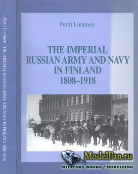 Imperial Russian Army and Navy in Finland 1808-1918 (Pertti Luntinen)