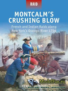 Osprey - Raid 46 - Montcalm's Crushing Blow: French and Indian Raids along New York's Oswego River 1756