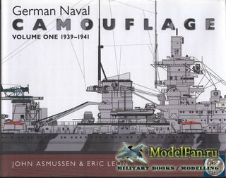 German Naval Camouflage Volume One 1939-1941 (John Asmussen, Eric Leon)